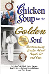 Chicken Soup for the Golden Soul: Heartwarming Stories About People 60 and Over Kindle Edition