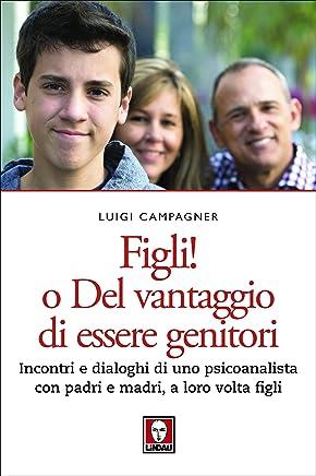 Figli! o Del vantaggio di essere genitori: Incontri e dialoghi di uno psicoanalista con padri e madri, a loro volta figli (Le querce)