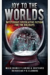 Joy to the Worlds: Mysterious Speculative Fiction for the Holidays Kindle Edition