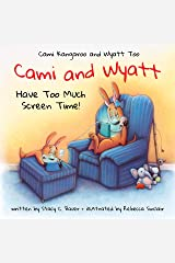 Cami and Wyatt Have Too Much Screen Time: a children's book that encourages imagination and family time (Cami Kangaroo and Wyatt Too 3) Kindle Edition