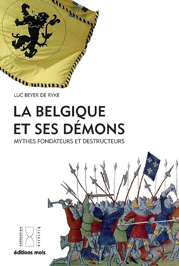 症候群同意するケーブルカーLa Belgique et ses démons: Mythes fondateurs et destructeurs (French Edition)