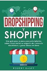 Dropshipping y Shopify: Una guía paso a paso para principiantes sobre cómo iniciar su negocio de comercio electrónico y ganar dinero en línea (Spanish Edition) Kindle Edition