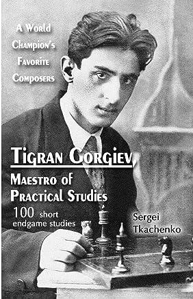 Tigran Gorgiev, Maestro of Practical Studies: A World Champion's Favorite Composers