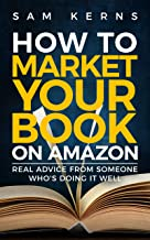 How to Market Your Book on Amazon: Real Advice from Someone Who's Doing It Well: Work from Home Series: Book 11