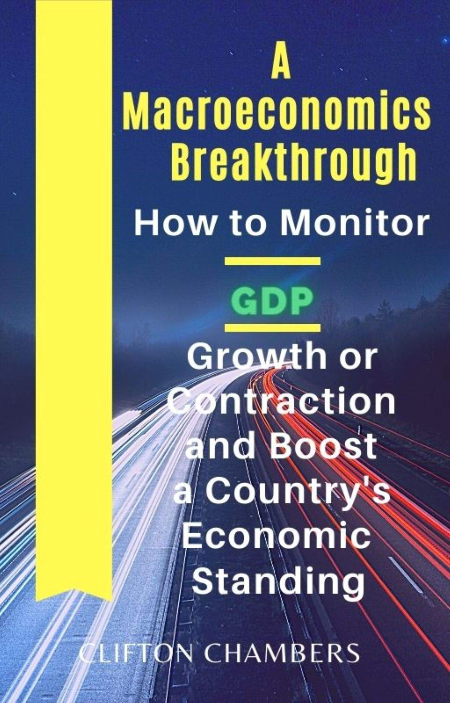 A Macroeconomics Breakthrough: How to Monitor GDP Growth or Contraction and Boost a Country's Economic Standing