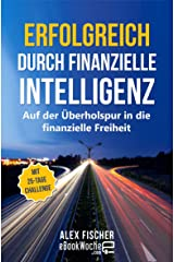 Erfolgreich durch finanzielle Intelligenz: Auf der Überholspur in die finanzielle Freiheit Kindle Ausgabe