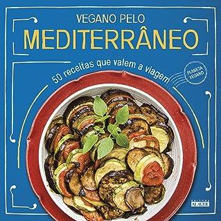 Vegano pelo Mediterrâneo: 50 receitas que valem a viagem
