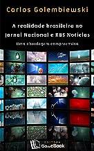 A realidade brasileira no Jornal Nacional e RBS Notícias: Uma abordagem compreensiva (Portuguese Edition)