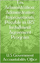 Tax Administration: Administrative Improvements Possible in IRS' Installment Agreement Program