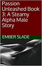 Passion Unleashed Book 3: A Steamy Alpha Male Story