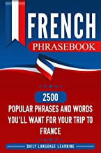 French Phrasebook: 2500 Popular Phrases and Words You'll Want for Your Trip to France (English Edition)