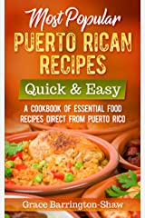 Most Popular Puerto Rican Recipes – Quick & Easy: A Cookbook of Essential Food Recipes Direct from Puerto Rico Kindle Edition