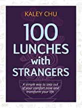 100 Lunches with strangers: a simple way to step out of your comfort zone and transform your life