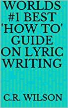 Worlds #1 Best 'How To' Guide on Lyric Writing (English Edition)