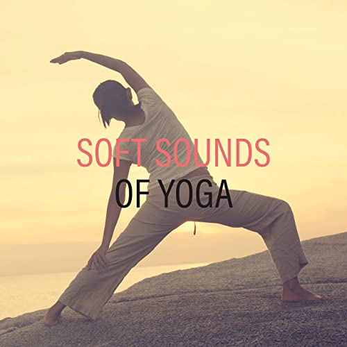 Soft Sounds of Yoga: 15 New Age Songs for Perfect Meditation ...