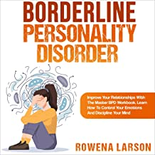 Borderline Personality Disorder: Improve Your Relationships with the Master BPD Workbook, Learn How to Control Your Emotio...