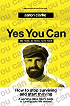 Yes you can: Be more, Do more, Have more