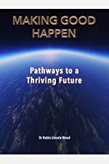 Making Good Happen: Pathways to a Thriving Future (Journey to Good Book 3) Kindle Edition