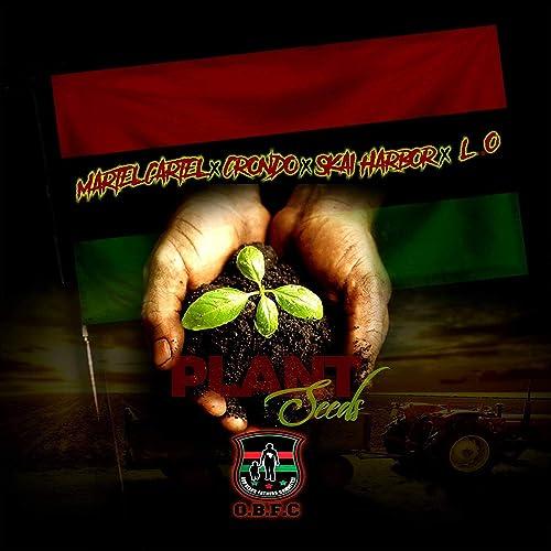 Plant Seeds (feat. Martel Cartel, Crondo, Skai Harbor & L.O ...