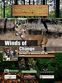 Ultimate Outdoors with Eddie Brochin - Winds of Change - Bow Hunts for Whitetailed Deer and Coyote