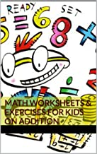 MATH WORKSHEETS & EXERCISES FOR KIDS ON ADDITION  (English Edition)