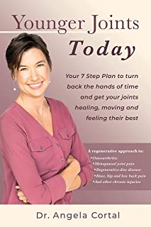 Younger Joints Today: Your 7 Step Plan to turn back the hands of time and get your joints healing, moving and feeling their best