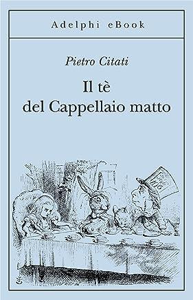 Il tè del Cappellaio matto (Gli Adelphi Vol. 412)