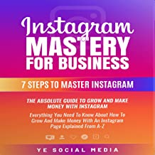 Instagram Mastery For Business: 7 Steps To Master Instagram (Instagram Marketing, Digital Marketing, 14 Ways To Make Money Online, Work From Home, Passive ... Growth & Lead Generation)) (English Edition)