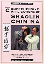 Comprehensive Applications of Shaolin Chin Na: The Practical Defense of Chinese Seizing Arts for All Styles (Qin Na : The Practical Defense of Chinese Seizing Arts for All Martial Arts Styles)