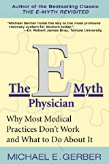 The E-Myth Physician: Why Most Medical Practices Don't Work and What to Do About It Kindle Edition