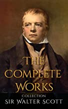 Sir Walter Scott: The Complete Works Collection (Annotated): 31 Complete Works Including Bride of Lammermoor, Rob Roy, Ivanhoe, Redgauntlet, The Talisman, Old Mortality, The Abbot, & More