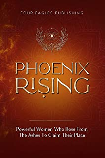 Phoenix Rising: Powerful Women Who Rose From The Ashes To Claim Their Place (English Edition)