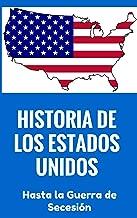 Historia de los Estados Unidos: para principiantes - Historia de Estados Unidos hasta la Guerra de Secesión (Spanish Edition)