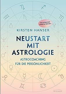 Neustart mit Astrologie: Astrocoaching für die Persönlichkeit - die Astrologie-Expertin von SAT.1 (German Edition)