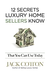 12 Secrets Luxury Home SELLERs Know That You Can Use Today Kindle Edition