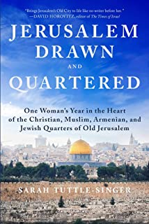 Jerusalem, Drawn and Quartered: One Woman's Year in the Heart of the Christian, Muslim, Armenian, and Jewish Quarters of Old Jerusalem