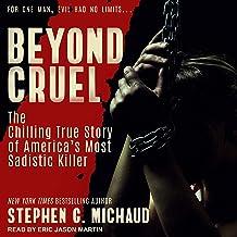 Beyond Cruel: The Chilling True Story of America's Most Sadistic Killer