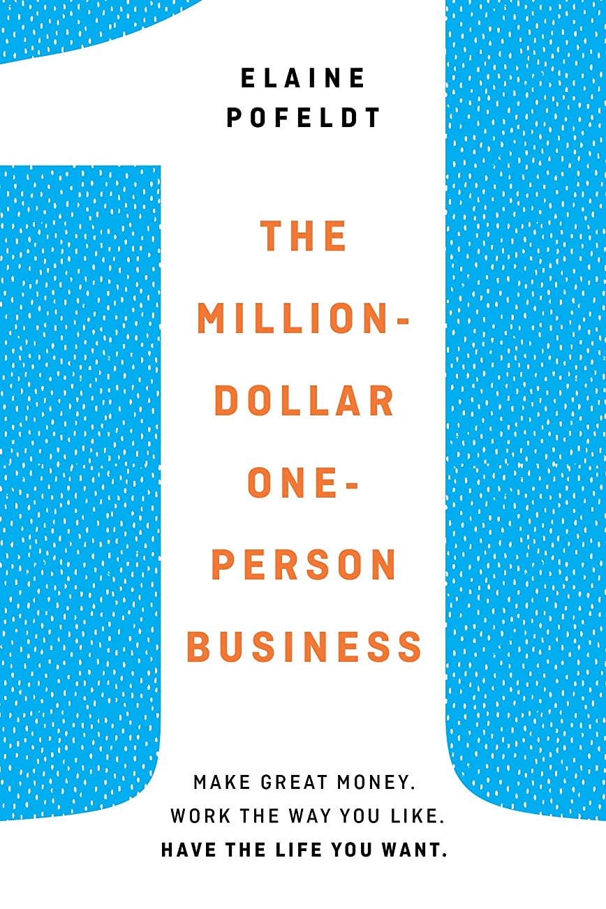 伴うみがきます火薬The Million-Dollar, One-Person Business: Make Great Money. Work the Way You Like. Have the Life You Want. (English Edition)