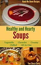 Healthy and Hearty Soups: Vegetable, Chowder, Creamy, Chilled, All-In-One (Hand-Me-Down Recipes)