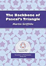 The Backbone of Pascal's Triangle (Excursions in Mathematics)
