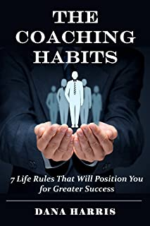 The Coaching Habits: 7 Life Rules That Will Position You for Greater Success (leadership code, leadership skills and abilities, leadership development ... effective leadership communication skills)