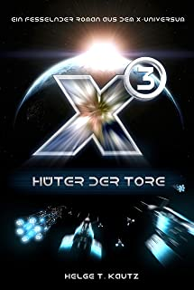X3: Hüter der Tore: Ein fesselnder Roman aus dem X-Universum von EGOSOFT! (X Serie) (German Edition)