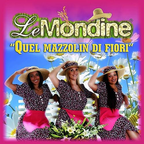 Quel Mazzo Di Fiori.Quel Mazzolin Di Fiori By Le Mondine On Amazon Music Amazon Com