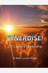 Synergise!: 21st Century Leadership Kindle Edition