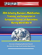 35th Infantry Division's Mobilization, Training, and Integration in European Theater of Operations During World War II: A Lesson in Deploying National ... Divisions for Large-Scale Combat Operations