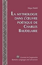 La Mythologie dans lœuvre poétique de Charles Baudelaire (Currents in Comparative Romance Languages and Literatures t. 234) (French Edition)