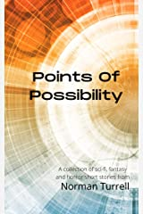 Points of Possibility: A collection of sci-fi, fantasy and horror short stories Kindle Edition