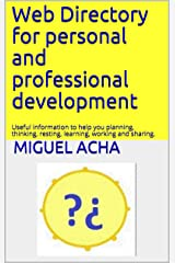 Web Directory for personal and professional development: Useful information to help you planning, thinking, resting, learning, working and sharing. Kindle Edition