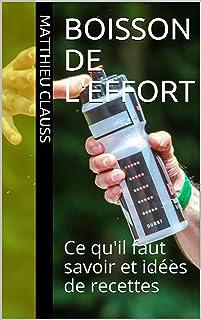 Boisson de l'effort: Ce qu'il faut savoir et idées de recettes (French Edition)