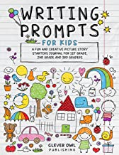 WRITING PROMPTS FOR KIDS: A Fun and Creative picture Story Starters Journal for 1st Grade, 2nd Grade and 3rd Graders (Stor...